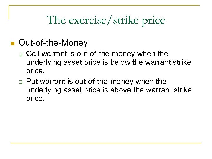 The exercise/strike price n Out-of-the-Money q q Call warrant is out-of-the-money when the underlying