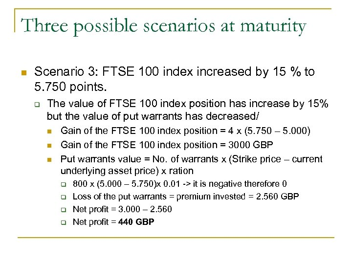 Three possible scenarios at maturity n Scenario 3: FTSE 100 index increased by 15