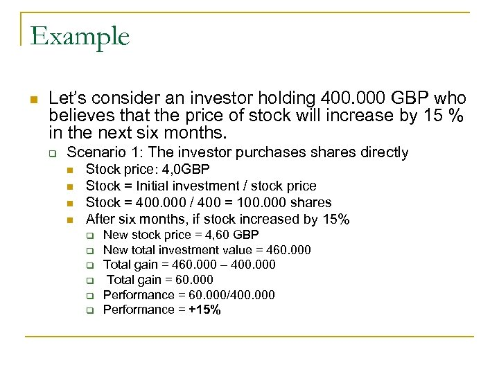Example n Let's consider an investor holding 400. 000 GBP who believes that the