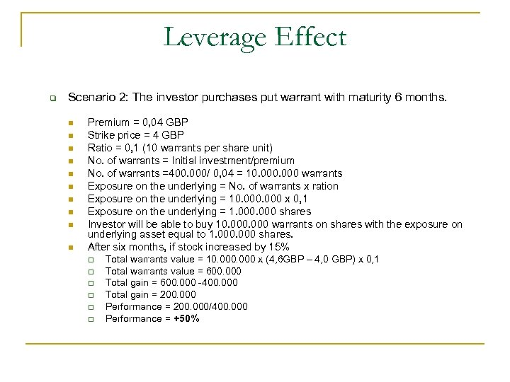 Leverage Effect q Scenario 2: The investor purchases put warrant with maturity 6 months.
