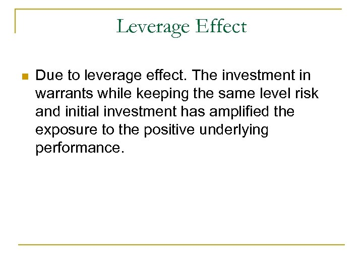 Leverage Effect n Due to leverage effect. The investment in warrants while keeping the