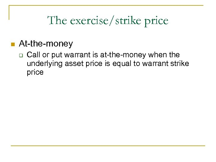The exercise/strike price n At-the-money q Call or put warrant is at-the-money when the