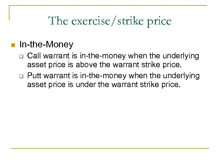 The exercise/strike price n In-the-Money q q Call warrant is in-the-money when the underlying