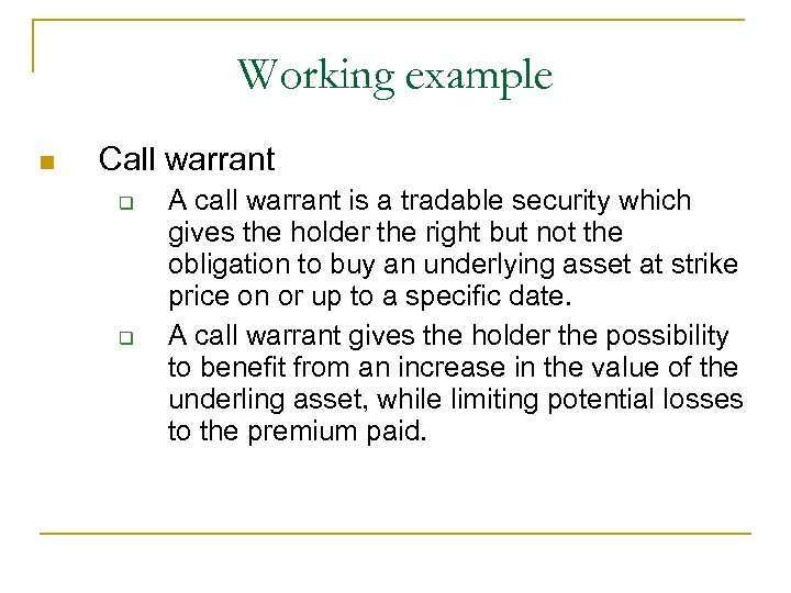 Working example n Call warrant q q A call warrant is a tradable security