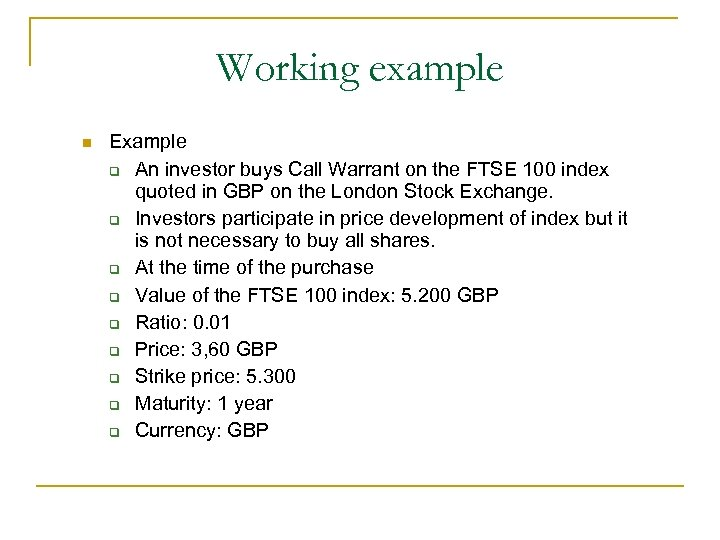 Working example n Example q An investor buys Call Warrant on the FTSE 100