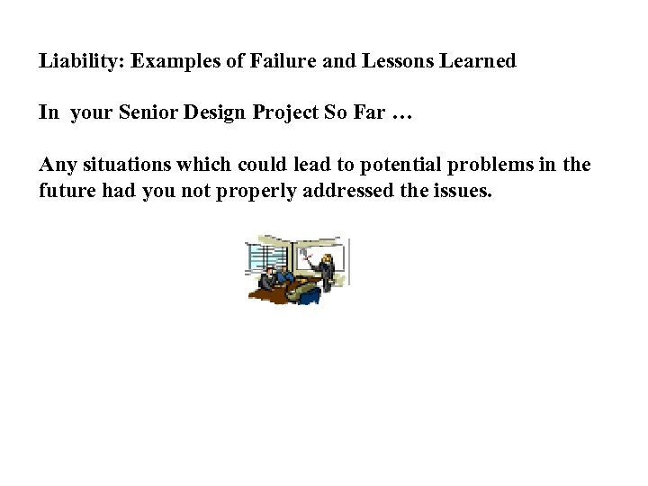 Liability: Examples of Failure and Lessons Learned In your Senior Design Project So Far