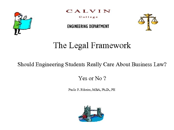 The Legal Framework Should Engineering Students Really Care About Business Law? Yes or No