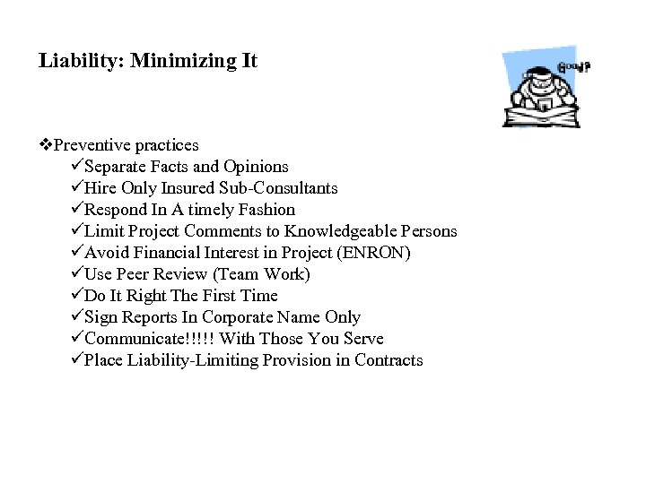 Liability: Minimizing It v. Preventive practices üSeparate Facts and Opinions üHire Only Insured Sub-Consultants