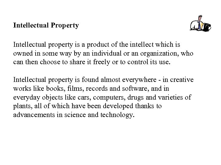Intellectual Property Intellectual property is a product of the intellect which is owned in