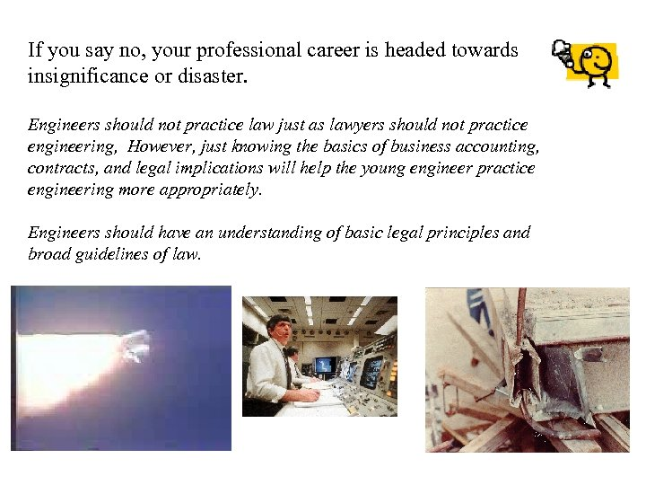 If you say no, your professional career is headed towards insignificance or disaster. Engineers