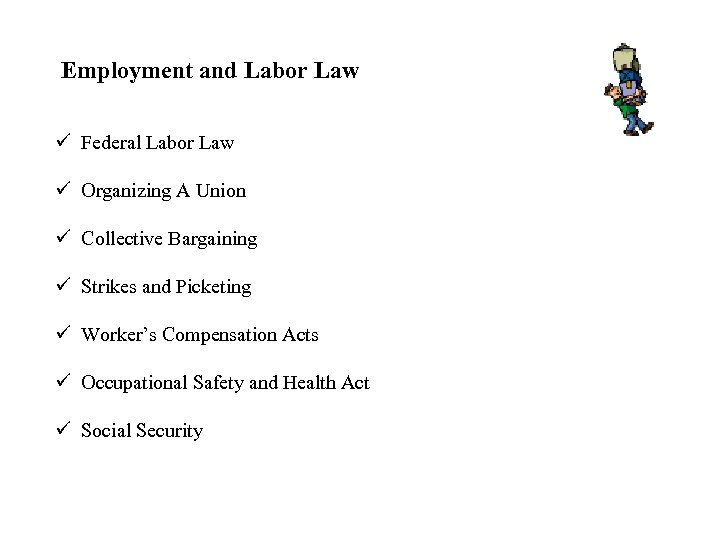 Employment and Labor Law ü Federal Labor Law ü Organizing A Union ü Collective