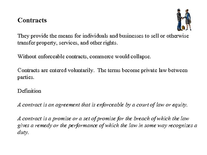 Contracts They provide the means for individuals and businesses to sell or otherwise transfer