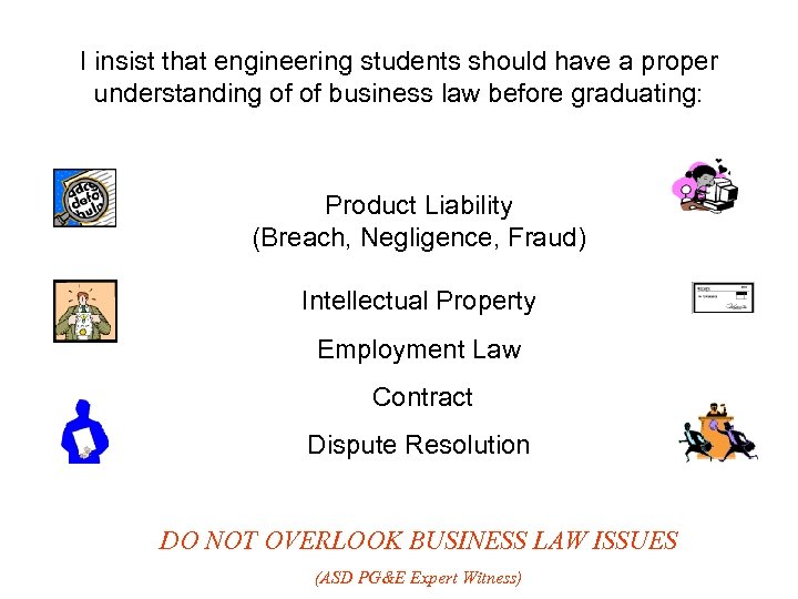 I insist that engineering students should have a proper understanding of of business law