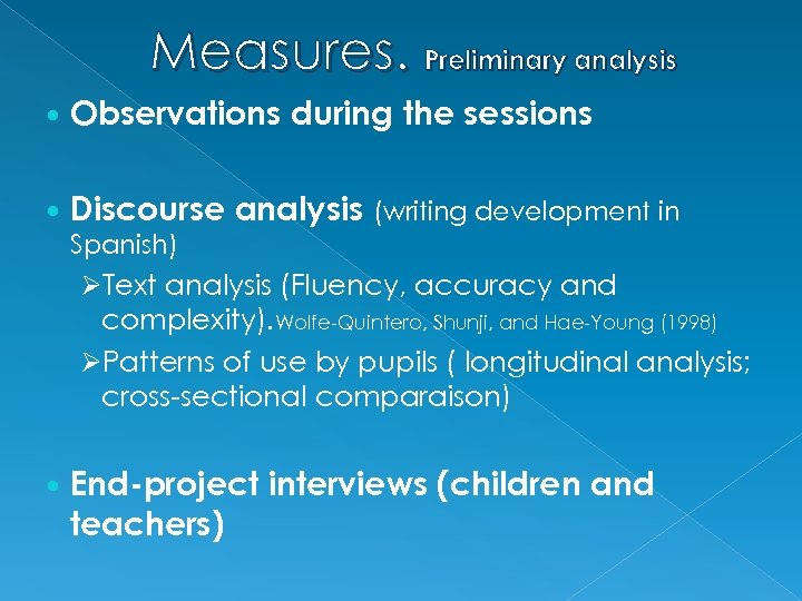 Measures. Preliminary analysis Observations during the sessions Discourse analysis (writing development in Spanish) ØText