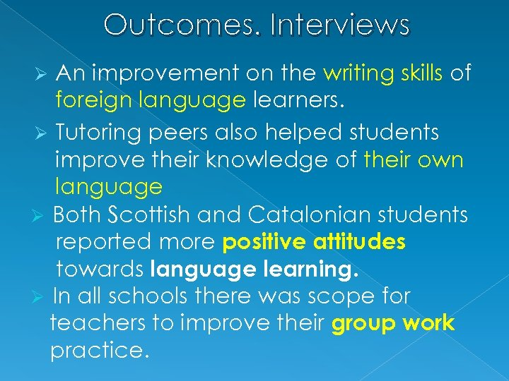 Outcomes. Interviews An improvement on the writing skills of foreign language learners. Ø Tutoring