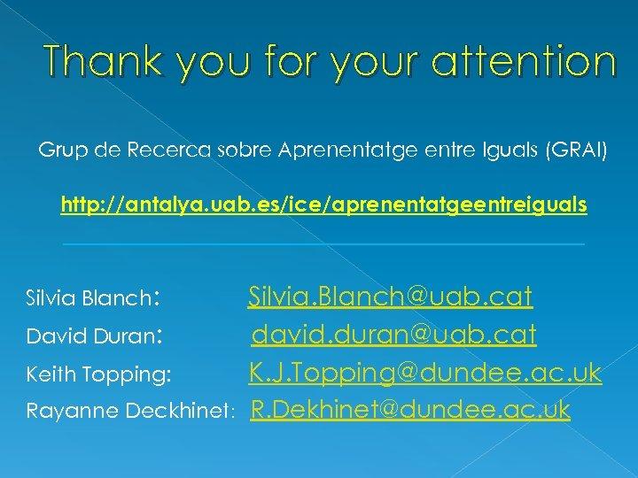 Thank you for your attention Grup de Recerca sobre Aprenentatge entre Iguals (GRAI) http: