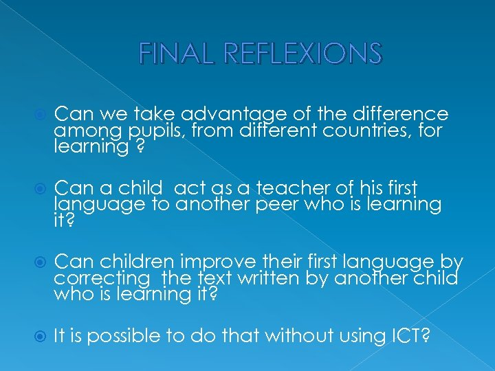 FINAL REFLEXIONS Can we take advantage of the difference among pupils, from different countries,