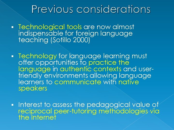 Previous considerations § Technological tools are now almost indispensable foreign language teaching (Sotillo 2000)