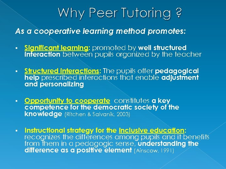 Why Peer Tutoring ? As a cooperative learning method promotes: § Significant learning: promoted