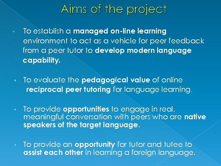 Aims of the project • To establish a managed on-line learning environment to act