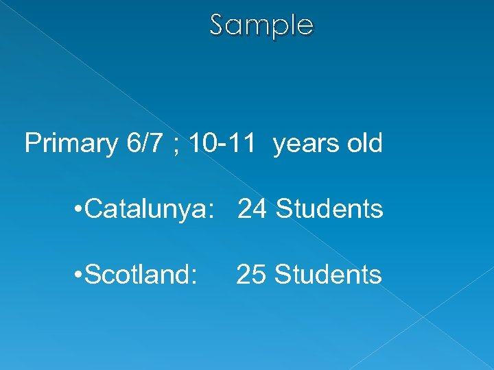 Sample Primary 6/7 ; 10 -11 years old • Catalunya: 24 Students • Scotland: