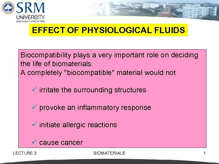 EFFECT OF PHYSIOLOGICAL FLUIDS Biocompatibility plays a very important role on deciding the life
