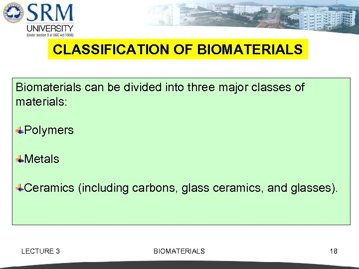 CLASSIFICATION OF BIOMATERIALS Biomaterials can be divided into three major classes of materials: Polymers