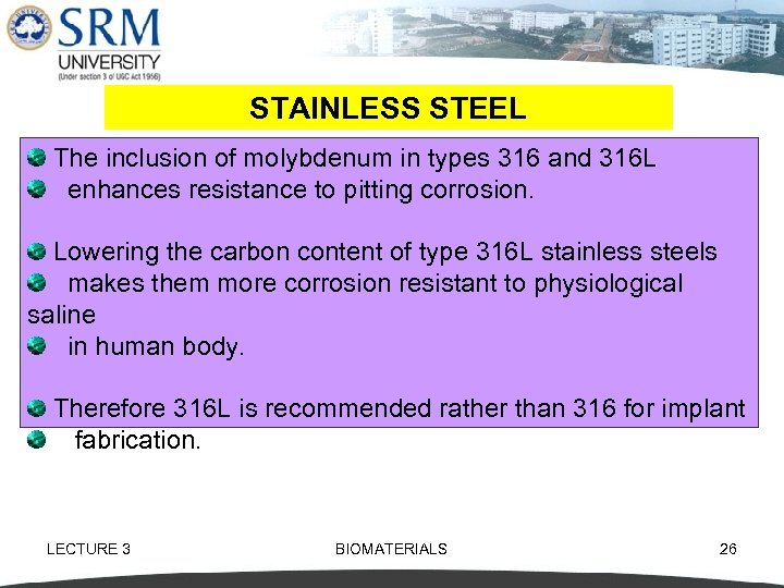 STAINLESS STEEL The inclusion of molybdenum in types 316 and 316 L enhances resistance
