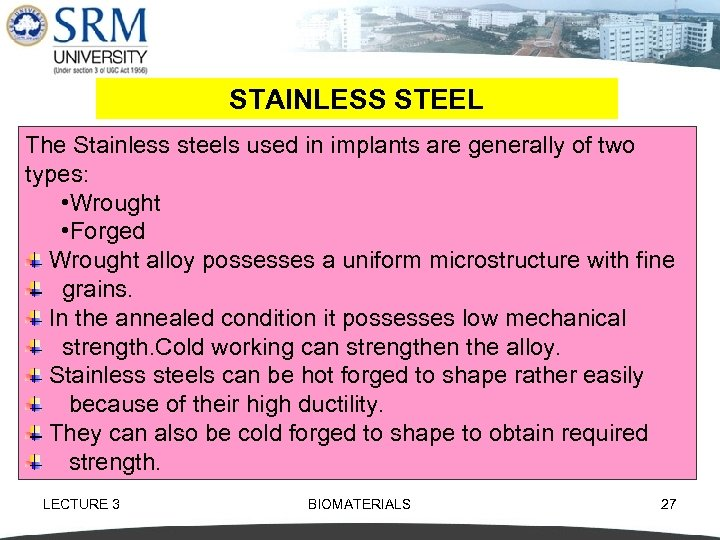 STAINLESS STEEL The Stainless steels used in implants are generally of two types: •