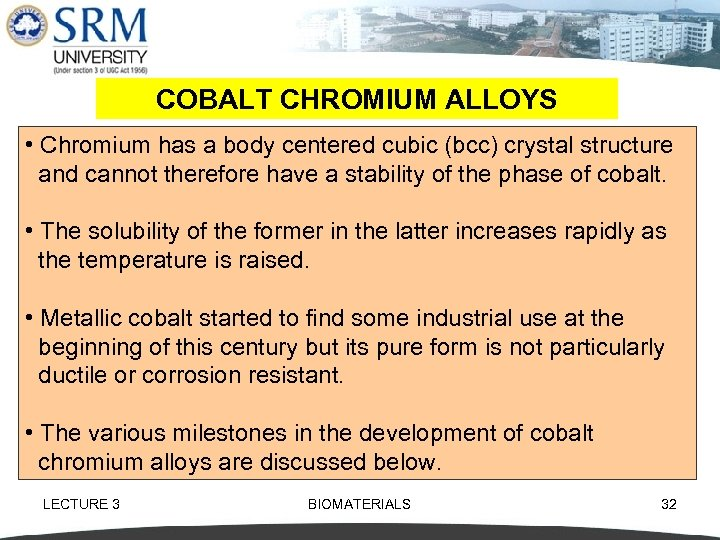 COBALT CHROMIUM ALLOYS • Chromium has a body centered cubic (bcc) crystal structure and