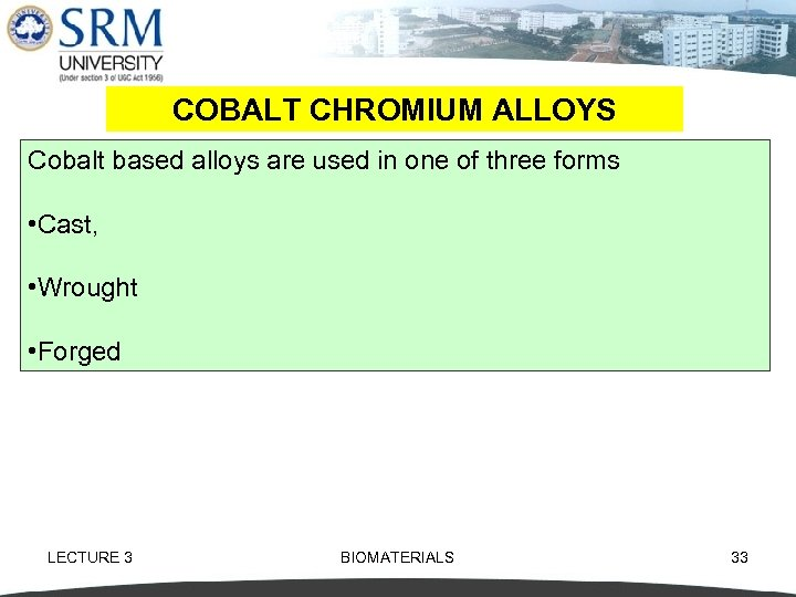 COBALT CHROMIUM ALLOYS Cobalt based alloys are used in one of three forms •