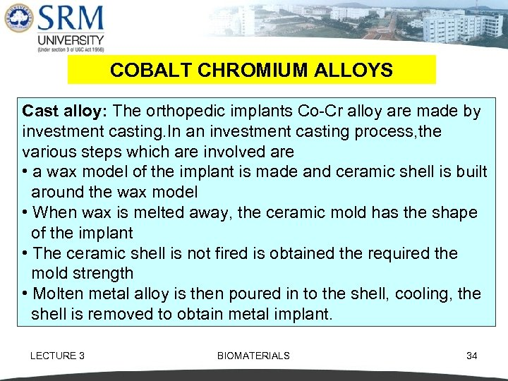 COBALT CHROMIUM ALLOYS Cast alloy: The orthopedic implants Co Cr alloy are made by