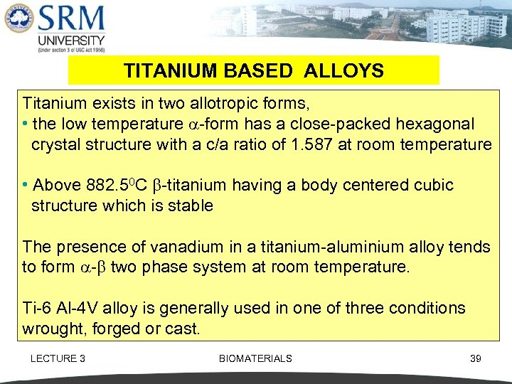 TITANIUM BASED ALLOYS Titanium exists in two allotropic forms, • the low temperature form