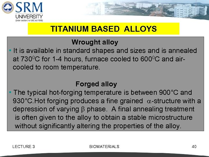 TITANIUM BASED ALLOYS Wrought alloy • It is available in standard shapes and sizes