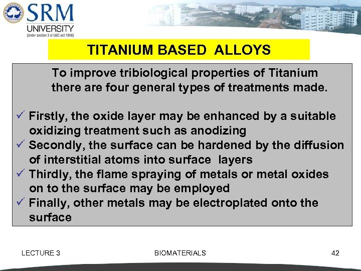 TITANIUM BASED ALLOYS To improve tribiological properties of Titanium there are four general types