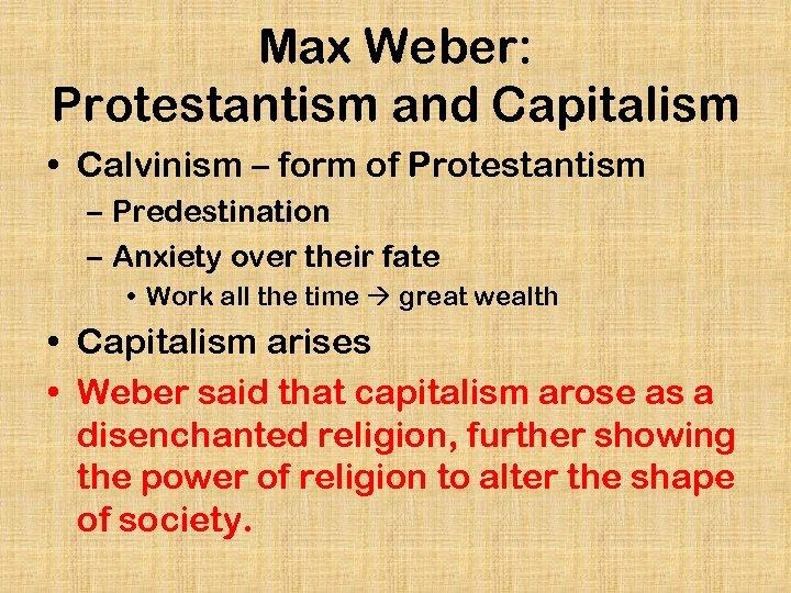Max Weber: Protestantism and Capitalism • Calvinism – form of Protestantism – Predestination –