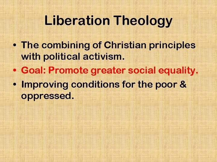 Liberation Theology • The combining of Christian principles with political activism. • Goal: Promote