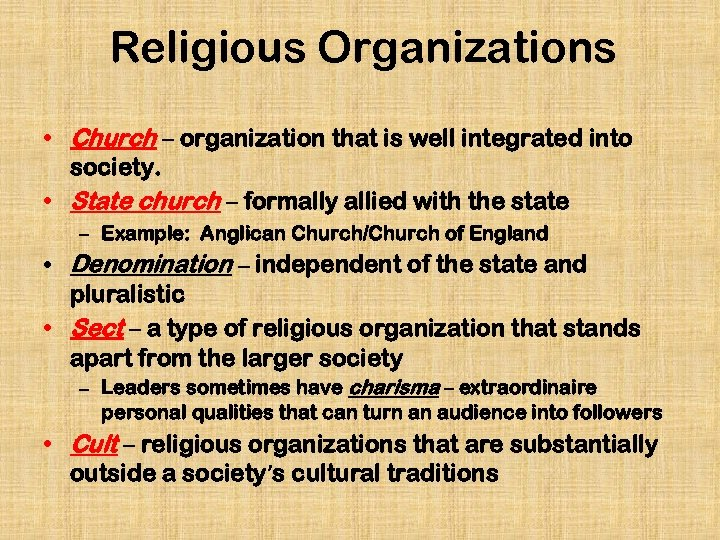 Religious Organizations • Church – organization that is well integrated into society. • State