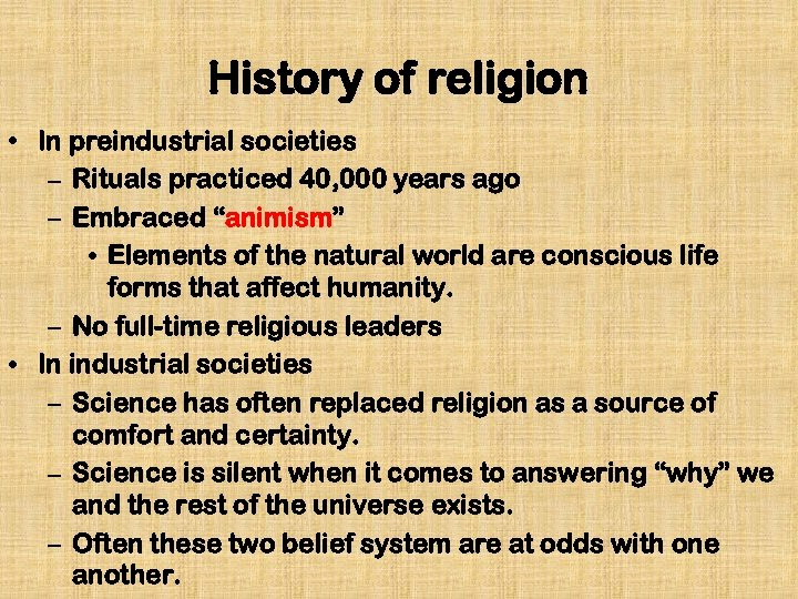 History of religion • In preindustrial societies – Rituals practiced 40, 000 years ago