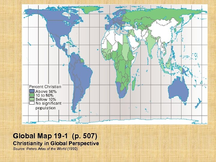 Global Map 19 -1 (p. 507) Christianity in Global Perspective Source: Peters Atlas of