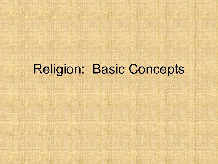 Religion: Basic Concepts