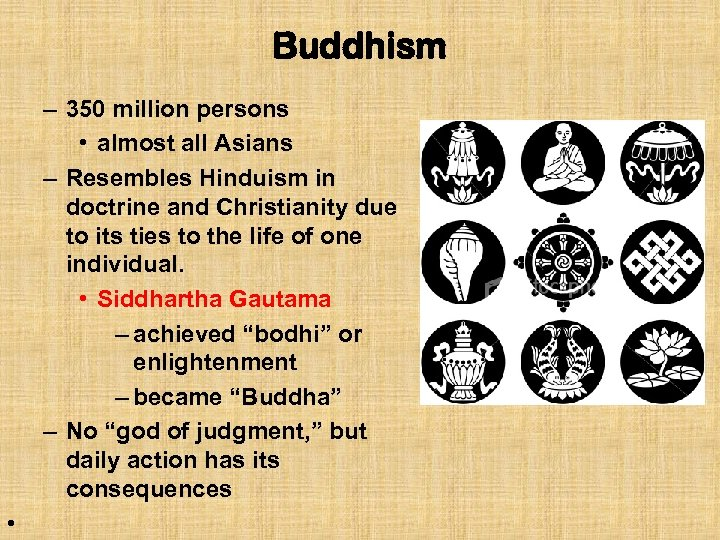 Buddhism – 350 million persons • almost all Asians – Resembles Hinduism in doctrine