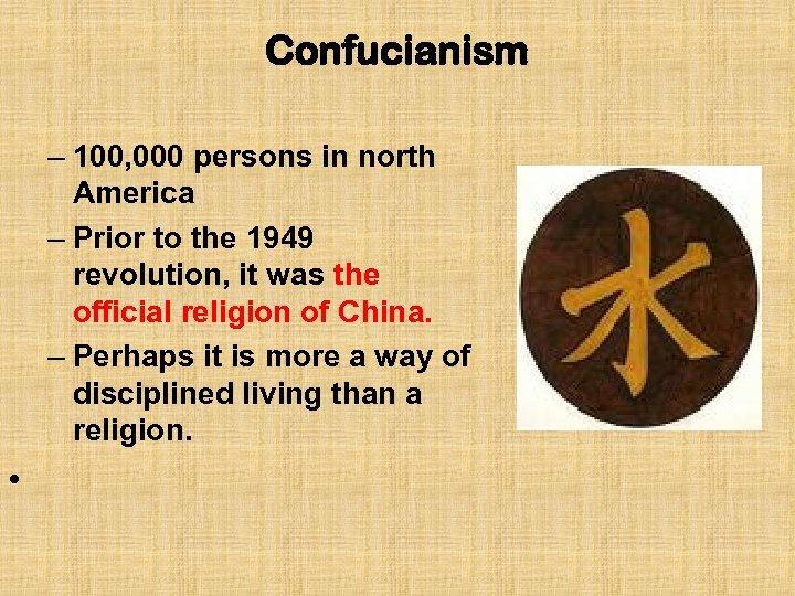Confucianism – 100, 000 persons in north America – Prior to the 1949 revolution,