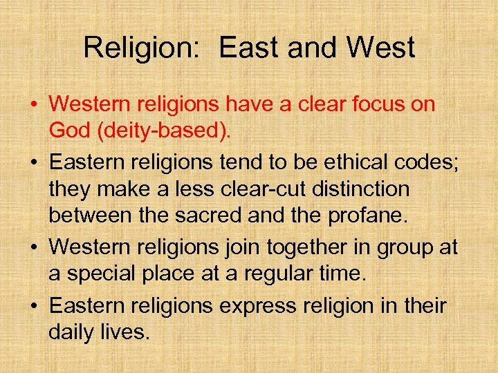 Religion: East and West • Western religions have a clear focus on God (deity-based).