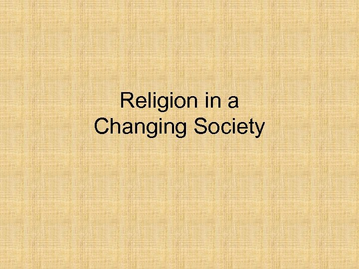 Religion in a Changing Society