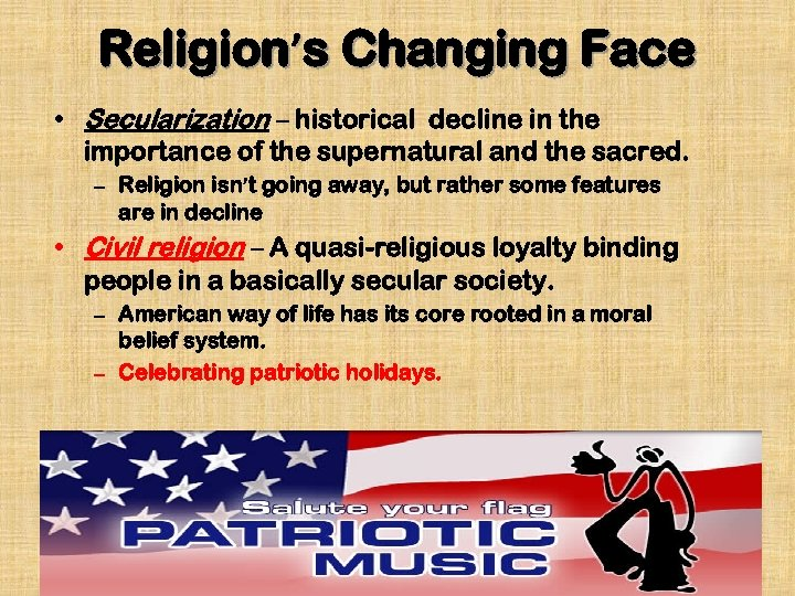 Religion's Changing Face • Secularization – historical decline in the importance of the supernatural