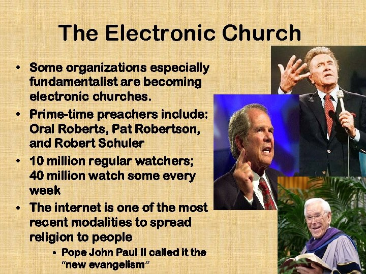 The Electronic Church • Some organizations especially fundamentalist are becoming electronic churches. • Prime-time