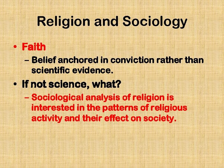 Religion and Sociology • Faith – Belief anchored in conviction rather than scientific evidence.
