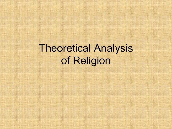 Theoretical Analysis of Religion