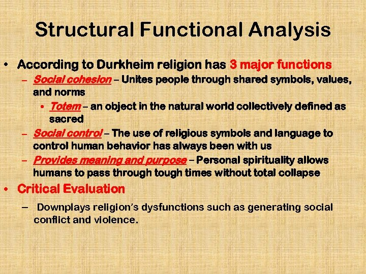Structural Functional Analysis • According to Durkheim religion has 3 major functions – Social
